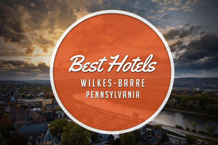 best hotels in wilkes barre